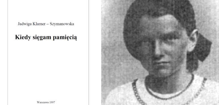 """""""Kiedy sięgam pamięcią"""" wspomnienia Jadwigi Klarner - Szymanowskiej"""